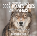 The Difference Between Dogs, Wolves, Foxes and Hyenas | Children's Science & Nature - eBook