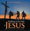Walking in the Path of Jesus | Children's Christianity Books - eBook