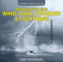 Weather for Kids - Wind, Rain, Thunder & Lightning - Children's Science & Nature - eBook
