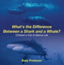 What's the Difference Between a Shark and a Whale? | Children's Fish & Marine Life - eBook