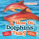 How Do Dolphins Talk? Biology Textbook K2 | Children's Biology Books - eBook