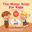 The Metal Bible for Kids : Chemistry Book for Kids | Children's Chemistry Books - eBook