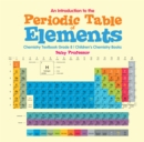 An Introduction to the Periodic Table of Elements : Chemistry Textbook Grade 8 | Children's Chemistry Books - eBook