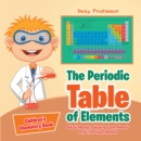 The Periodic Table of Elements - Alkali Metals, Alkaline Earth Metals and Transition Metals | Children's Chemistry Book - eBook