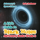 A Kid's Guide to Black Holes Astronomy Books Grade 6 | Astronomy & Space Science - eBook