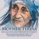 Mother Teresa of Calcutta and Her Life of Charity - Kids Biography Books Ages 9-12 | Children's Biography Books - eBook