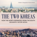 The Two Koreas : How the North Separated from the South - Geography History Books | Children's Geography & Cultures Books - eBook