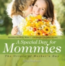 A Special Day for Mommies : The Origin of Mother's Day - Holiday Book for Kids | Children's Holiday Books - eBook