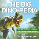 The Big Dino-pedia for Small Learners - Dinosaur Books for Kids | Children's Animal Books - eBook