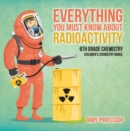 Everything You Must Know about Radioactivity 6th Grade Chemistry | Children's Chemistry Books - eBook