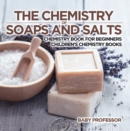 The Chemistry of Soaps and Salts - Chemistry Book for Beginners | Children's Chemistry Books - eBook