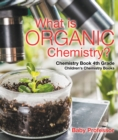 What is Organic Chemistry? Chemistry Book 4th Grade | Children's Chemistry Books - eBook