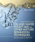 Oil and Water Won't Mix and Other Mixture Separation Techniques - Chemistry Book for Kids 8-10 | Children's Chemistry Books - eBook