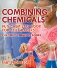 Combining Chemicals - Fun Chemistry Book for 4th Graders | Children's Chemistry Books - eBook