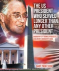 The US President Who Served Longer Than Any Other President - Biography of Franklin Roosevelt | Children's Biography Book - eBook