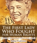 The First Lady Who Fought for Human Rights - Biography of Eleanor Roosevelt | Children's Biography Books - eBook