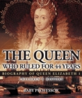 The Queen Who Ruled for 44 Years - Biography of Queen Elizabeth 1 | Children's Biography Books - eBook