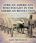 African-Americans Who Fought In The American Revolution - History of the United States | Children's History Books - eBook