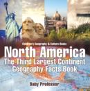 North America : The Third Largest Continent - Geography Facts Book | Children's Geography & Culture Books - eBook