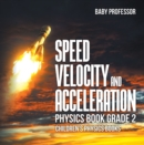 Speed, Velocity and Acceleration - Physics Book Grade 2 | Children's Physics Books - eBook