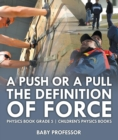 A Push or A Pull - The Definition of Force - Physics Book Grade 5 | Children's Physics Books - eBook