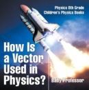 How Is a Vector Used in Physics? Physics 8th Grade | Children's Physics Books - eBook