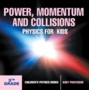 Power, Momentum and Collisions - Physics for Kids - 5th Grade | Children's Physics Books - eBook