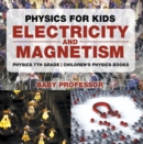 Physics for Kids : Electricity and Magnetism - Physics 7th Grade | Children's Physics Books - eBook