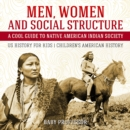 Men, Women and Social Structure - A Cool Guide to Native American Indian Society - US History for Kids | Children's American History - eBook