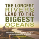 The Longest Rivers Lead to the Biggest Oceans - Geography Books for Kids Age 9-12 | Children's Geography Books - eBook