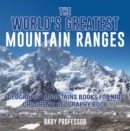 The World's Greatest Mountain Ranges - Geography Mountains Books for Kids | Children's Geography Book - eBook