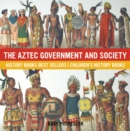 The Aztec Government and Society - History Books Best Sellers | Children's History Books - eBook