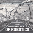 An Introduction to the Wonderful World of Robotics - Science Book for Kids | Children's Science Education Books - eBook