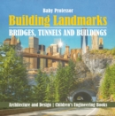 Building Landmarks - Bridges, Tunnels and Buildings - Architecture and Design | Children's Engineering Books - eBook