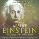 Albert Einstein : The Genius Who Failed School - Biography Book Best Sellers | Children's Biography Books - eBook