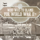 Who Was to Blame for World War II? History of the World | Children's History - eBook