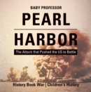 Pearl Harbor : The Attack that Pushed the US to Battle - History Book War | Children's History - eBook