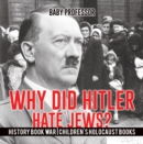 Why Did Hitler Hate Jews? - History Book War | Children's Holocaust Books - eBook