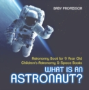 What Is An Astronaut? Astronomy Book for 9 Year Old | Children's Astronomy & Space Books - eBook