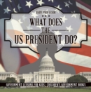 What Does the US President Do? Government Lessons for Kids | Children's Government Books - eBook
