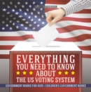Everything You Need to Know about The US Voting System - Government Books for Kids | Children's Government Books - eBook