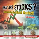 What are Stocks? Understanding the Stock Market - Finance Book for Kids | Children's Money & Saving Reference - eBook
