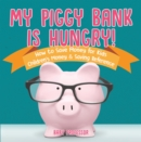 My Piggy Bank is Hungry! How to Save money for Kids | Children's Money & Saving Reference - eBook