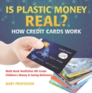 Is Plastic Money Real? How Credit Cards Work - Math Book Nonfiction 9th Grade | Children's Money & Saving Reference - eBook