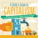 A Child's Guide to Capitalism - Social Studies Book Grade 6 | Children's Government Books - eBook