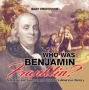 Who Was Benjamin Franklin? US History and Government | Children's American History - eBook
