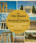 The City-States in Ancient Greece - Government Books for Kids | Children's Government Books - eBook