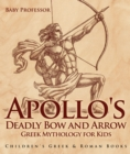 Apollo's Deadly Bow and Arrow - Greek Mythology for Kids | Children's Greek & Roman Books - eBook