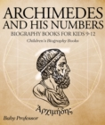 Archimedes and His Numbers - Biography Books for Kids 9-12 | Children's Biography Books - eBook