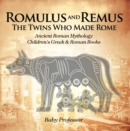 Romulus and Remus: The Twins Who Made Rome - Ancient Roman Mythology | Children's Greek & Roman Books - eBook